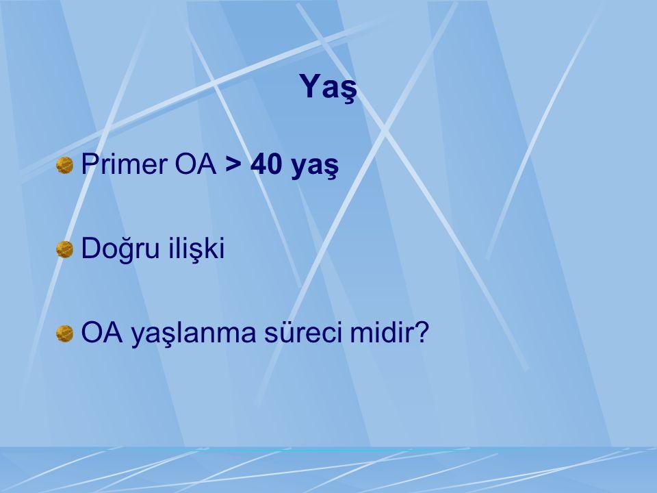 Yaş Primer OA > 40 yaş Doğru ilişki OA yaşlanma süreci midir?