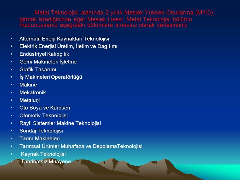 Metal Teknolojisi alanında 2 yıllık Meslek Yüksek Okullarına (MYO) gitmek istediğinizde eğer Meslek Lisesi Metal Teknolojisi bölümü mezunuysanız aşağı