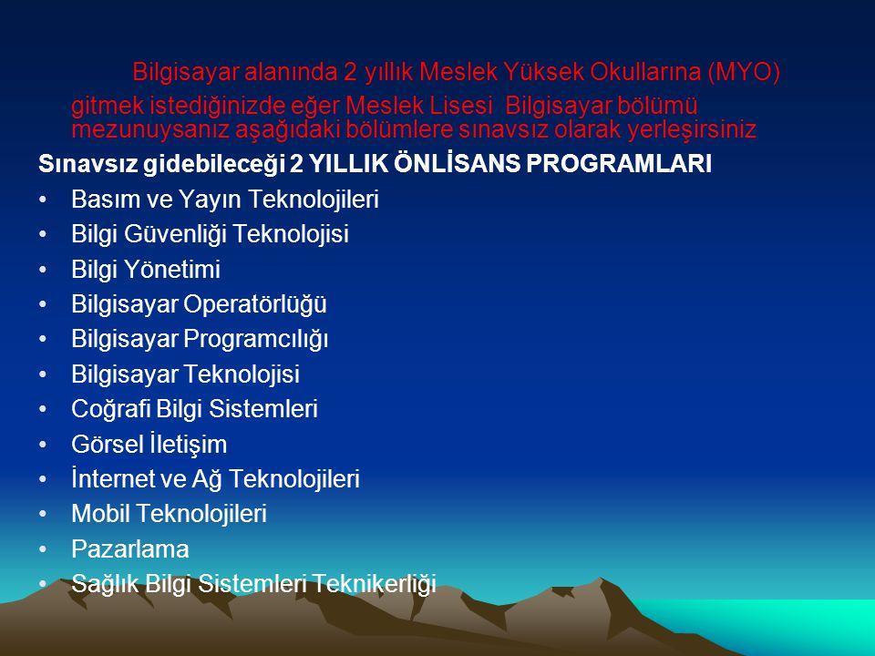 Bilgisayar alanında 2 yıllık Meslek Yüksek Okullarına (MYO) gitmek istediğinizde eğer Meslek Lisesi Bilgisayar bölümü mezunuysanız aşağıdaki bölümlere