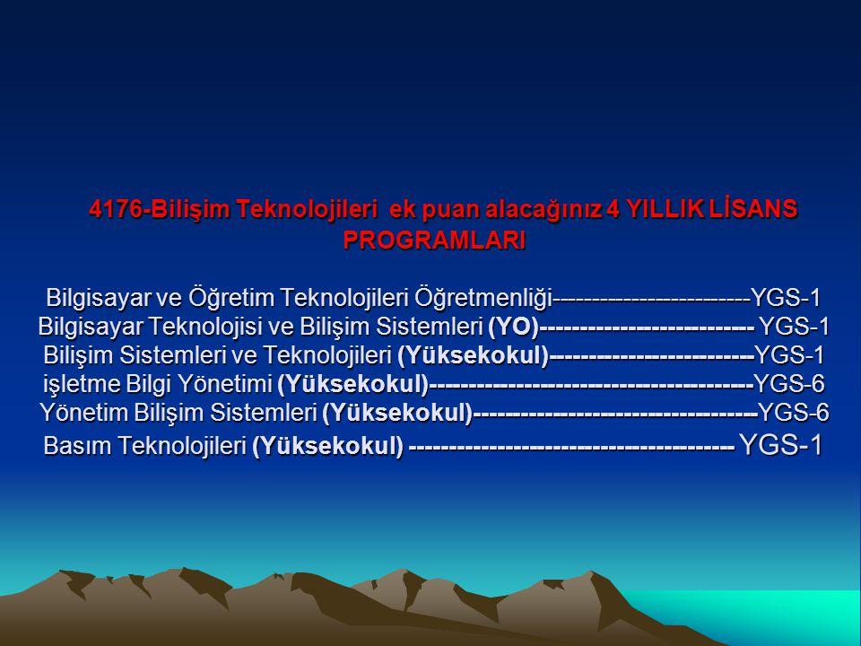 4176-Bilişim Teknolojileri ek puan alacağınız 4 YILLIK LİSANS PROGRAMLARI Bilgisayar ve Öğretim Teknolojileri Öğretmenliği-------------------------YGS