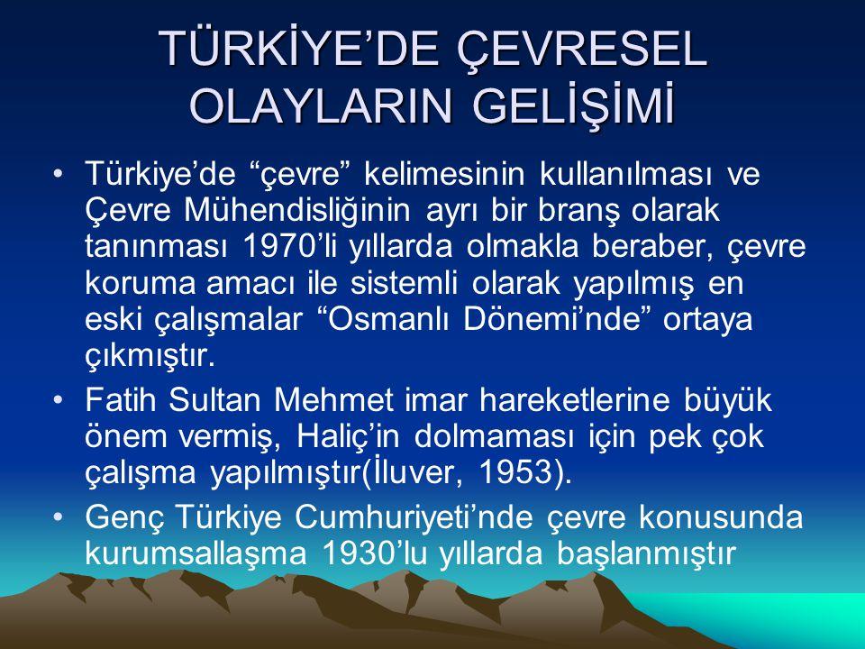 """TÜRKİYE'DE ÇEVRESEL OLAYLARIN GELİŞİMİ Türkiye'de """"çevre"""" kelimesinin kullanılması ve Çevre Mühendisliğinin ayrı bir branş olarak tanınması 1970'li yı"""