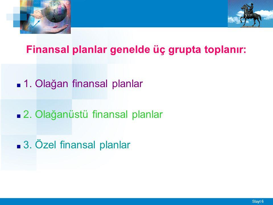 Slayt 6 Finansal planlar genelde üç grupta toplanır: ■ 1. Olağan finansal planlar ■ 2. Olağanüstü finansal planlar ■ 3. Özel finansal planlar