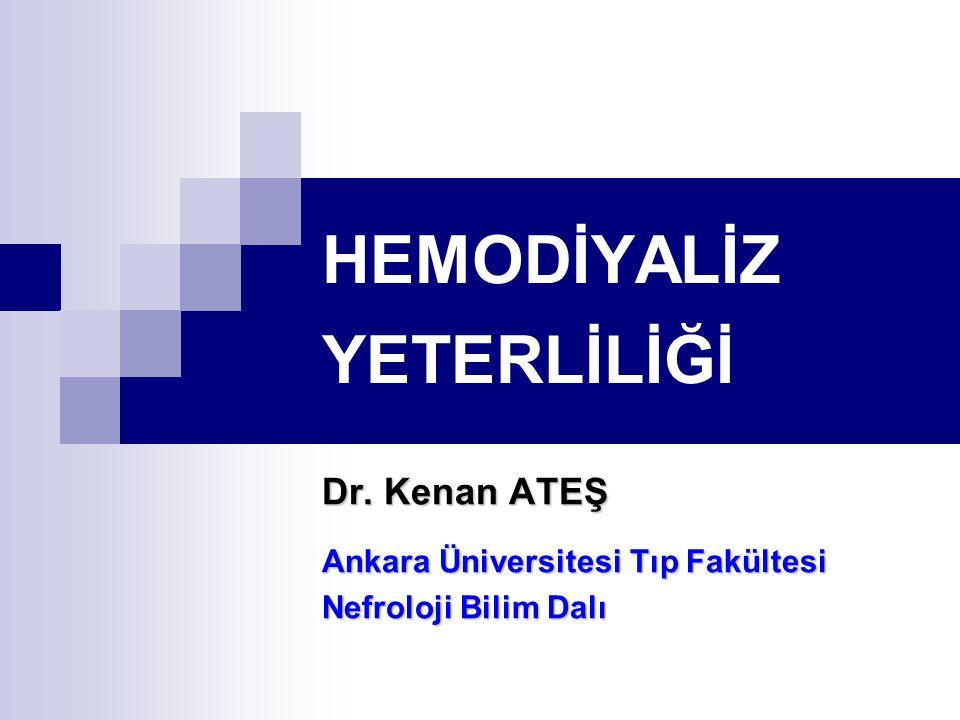 HEMODİYALİZ YETERLİLİĞİ Dr. Kenan ATEŞ Ankara Üniversitesi Tıp Fakültesi Nefroloji Bilim Dalı