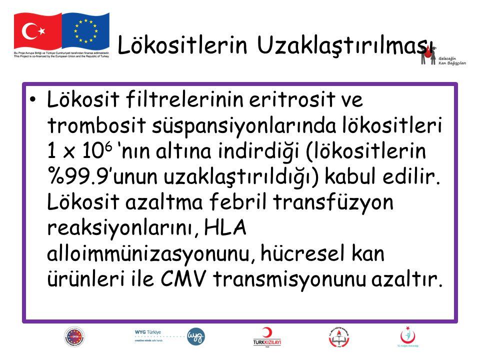 Lökositlerin Uzaklaştırılması Lökosit filtrelerinin eritrosit ve trombosit süspansiyonlarında lökositleri 1 x 10 6 'nın altına indirdiği (lökositlerin %99.9'unun uzaklaştırıldığı) kabul edilir.