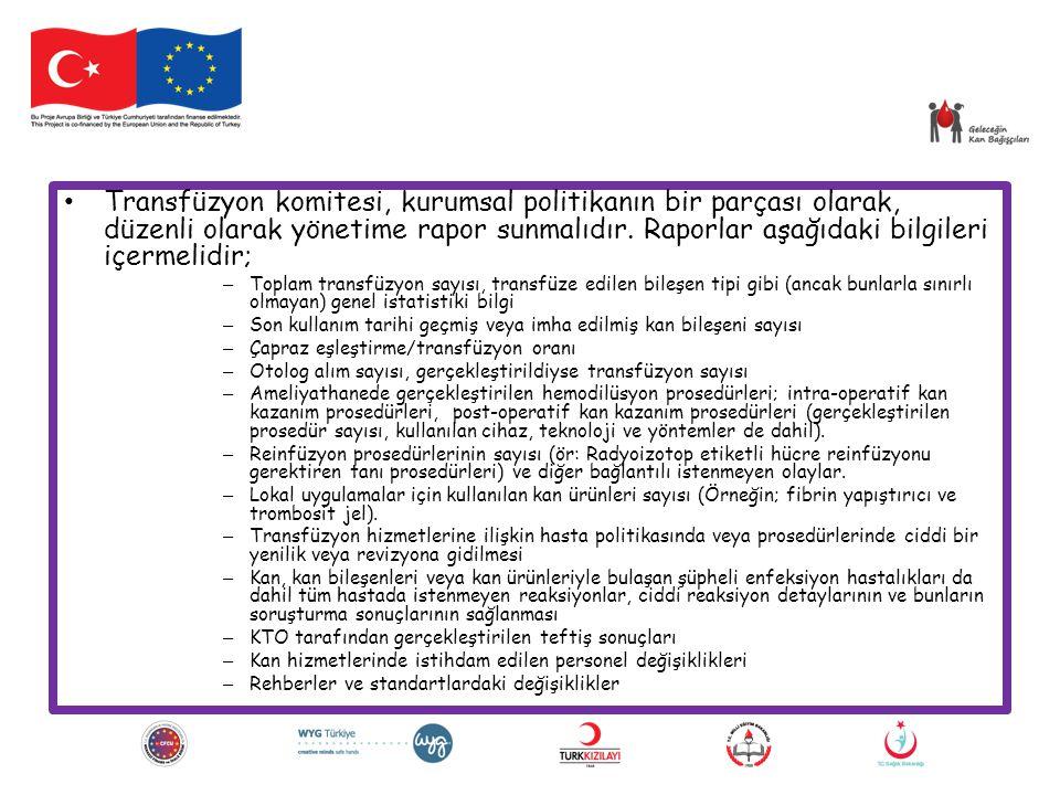 Transfüzyon komitesi, kurumsal politikanın bir parçası olarak, düzenli olarak yönetime rapor sunmalıdır. Raporlar aşağıdaki bilgileri içermelidir; – T