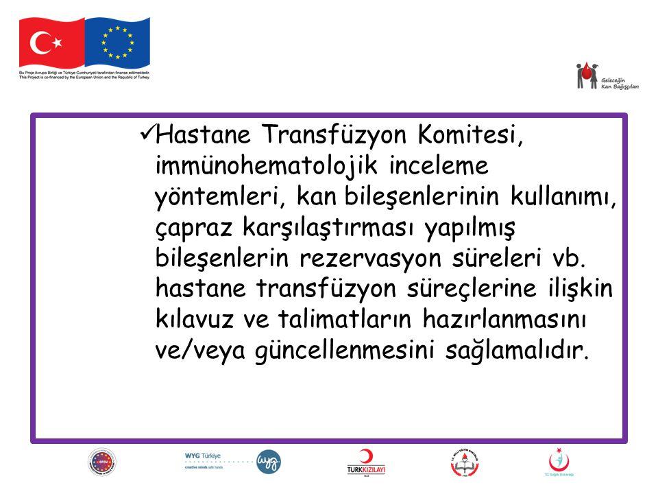 Hastane Transfüzyon Komitesi, immünohematolojik inceleme yöntemleri, kan bileşenlerinin kullanımı, çapraz karşılaştırması yapılmış bileşenlerin rezervasyon süreleri vb.