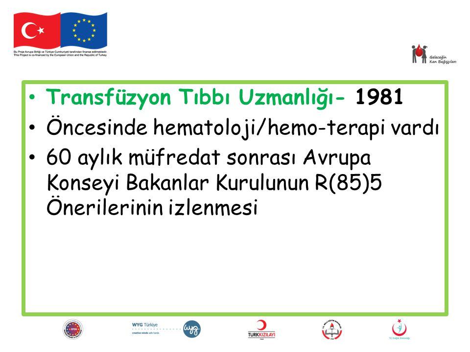 Transfüzyon Tıbbı Uzmanlığı- 1981 Öncesinde hematoloji/hemo-terapi vardı 60 aylık müfredat sonrası Avrupa Konseyi Bakanlar Kurulunun R(85)5 Önerilerinin izlenmesi