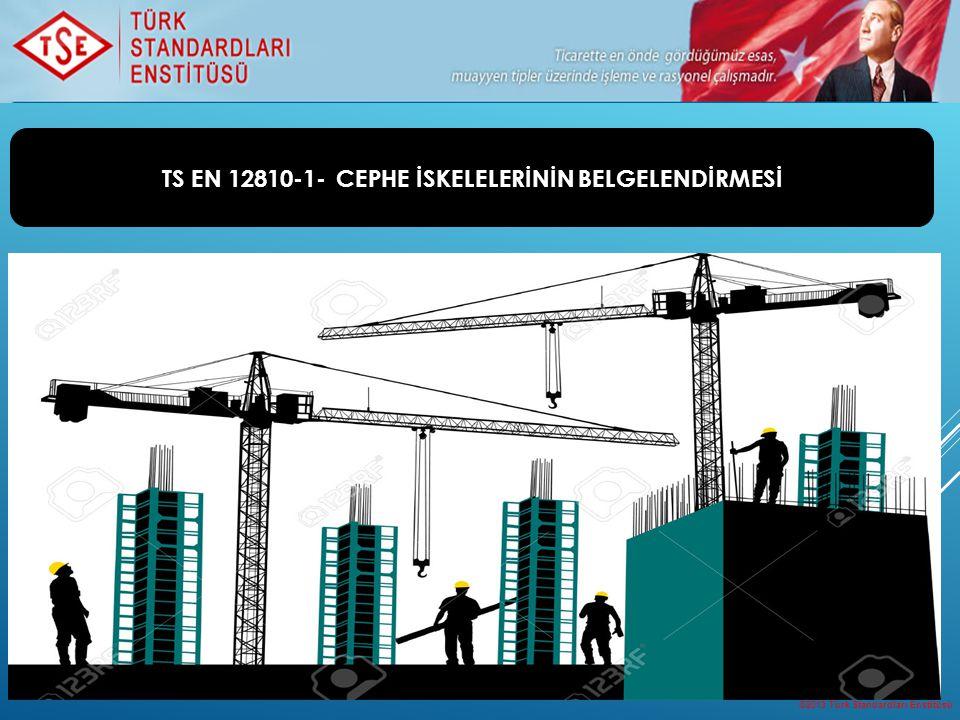 ©2013 Türk Standardları Enstitüsü 1 TS EN 12810-1- CEPHE İSKELELERİNİN BELGELENDİRMESİ