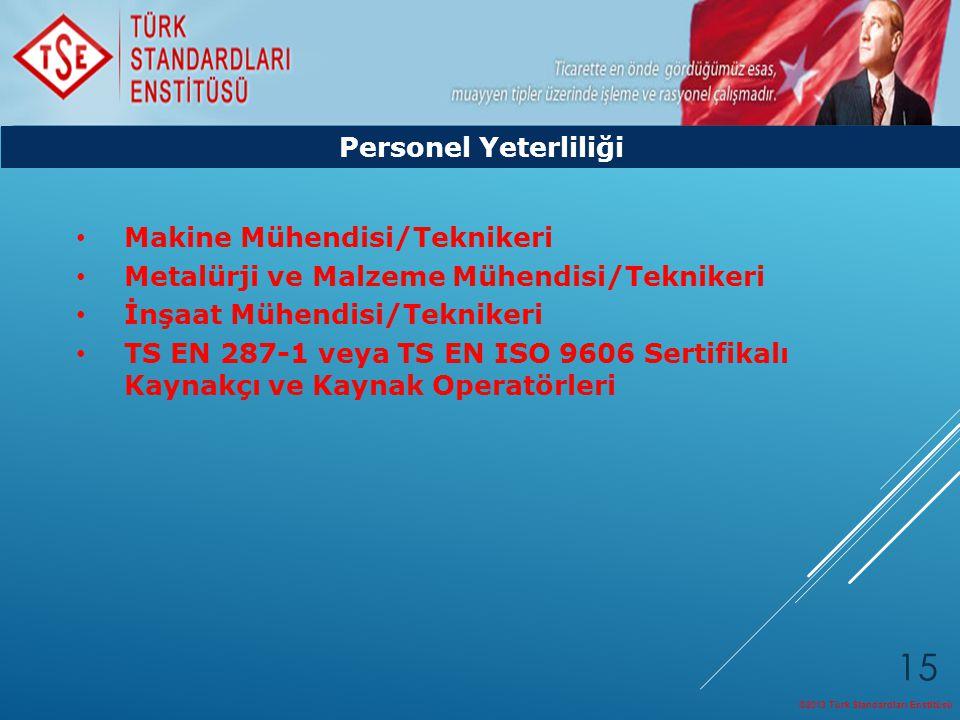 ©2013 Türk Standardları Enstitüsü 15 Makine Mühendisi/Teknikeri Metalürji ve Malzeme Mühendisi/Teknikeri İnşaat Mühendisi/Teknikeri TS EN 287-1 veya T