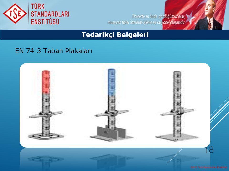 ©2013 Türk Standardları Enstitüsü 18 EN 74-3 Taban Plakaları Tedarikçi Belgeleri