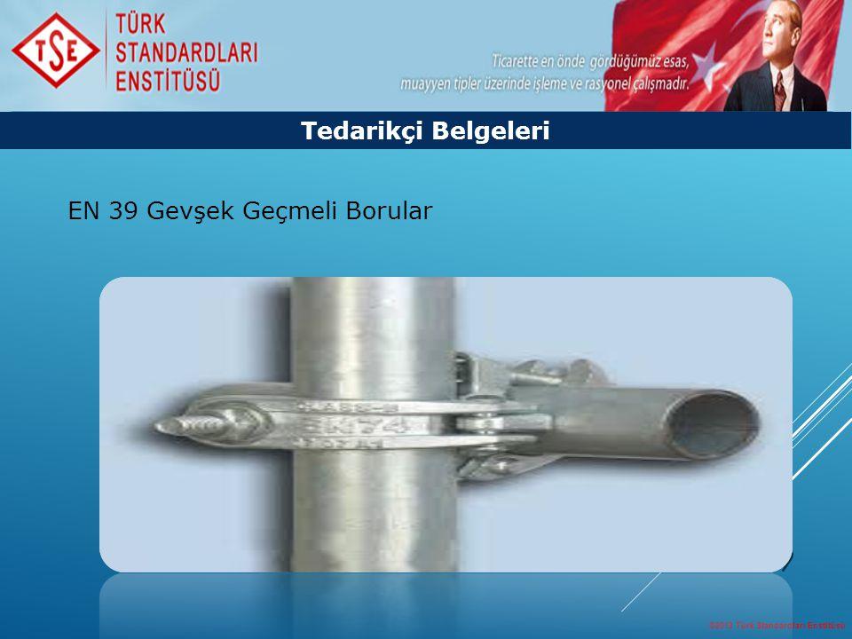 ©2013 Türk Standardları Enstitüsü 19 EN 39 Gevşek Geçmeli Borular Tedarikçi Belgeleri