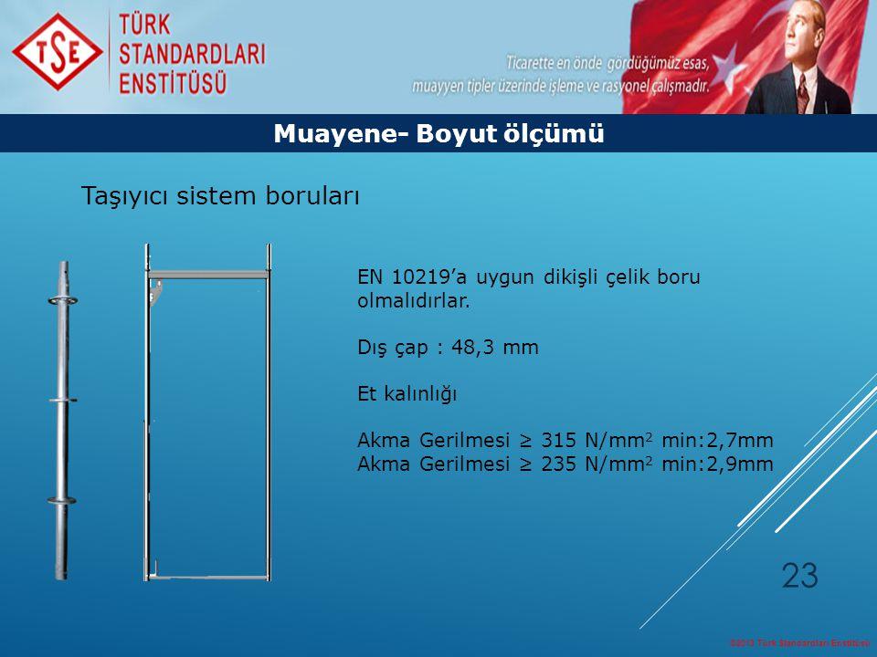 ©2013 Türk Standardları Enstitüsü 23 Muayene- Boyut ölçümü EN 10219'a uygun dikişli çelik boru olmalıdırlar. Dış çap : 48,3 mm Et kalınlığı Akma Geril