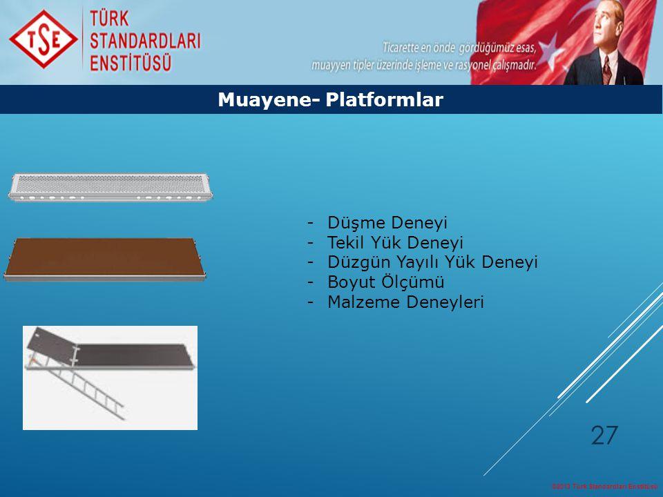 ©2013 Türk Standardları Enstitüsü 27 Muayene- Platformlar -Düşme Deneyi -Tekil Yük Deneyi -Düzgün Yayılı Yük Deneyi -Boyut Ölçümü -Malzeme Deneyleri