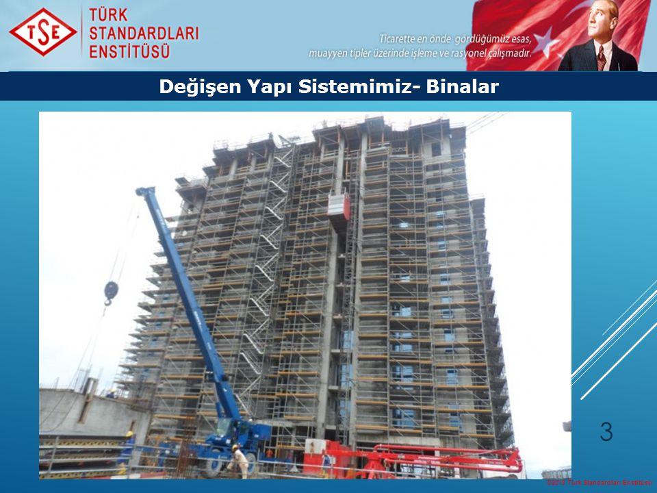 ©2013 Türk Standardları Enstitüsü 3 Değişen Yapı Sistemimiz- Binalar