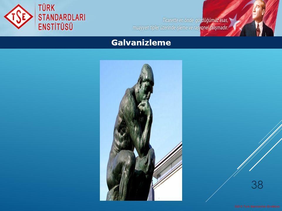 ©2013 Türk Standardları Enstitüsü 38 Galvanizleme