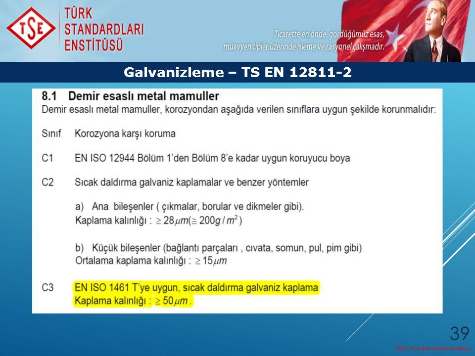 ©2013 Türk Standardları Enstitüsü 39 Galvanizleme – TS EN 12811-2