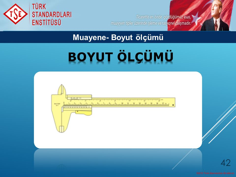 ©2013 Türk Standardları Enstitüsü 42 Muayene- Boyut ölçümü