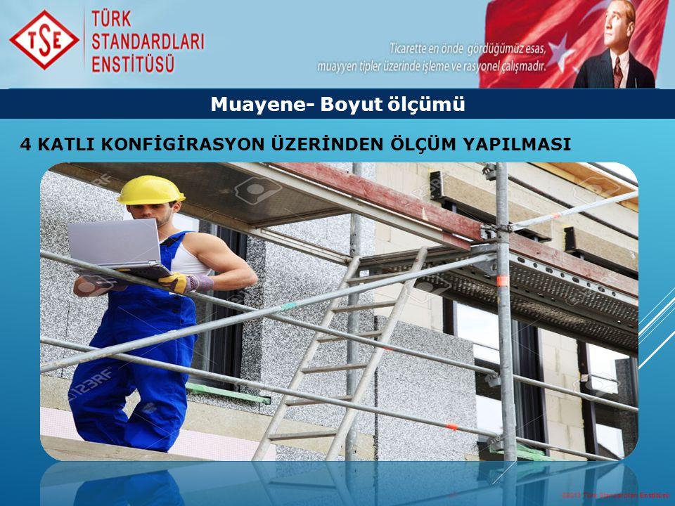 ©2013 Türk Standardları Enstitüsü 43 4 KATLI KONFİGİRASYON ÜZERİNDEN ÖLÇÜM YAPILMASI Muayene- Boyut ölçümü