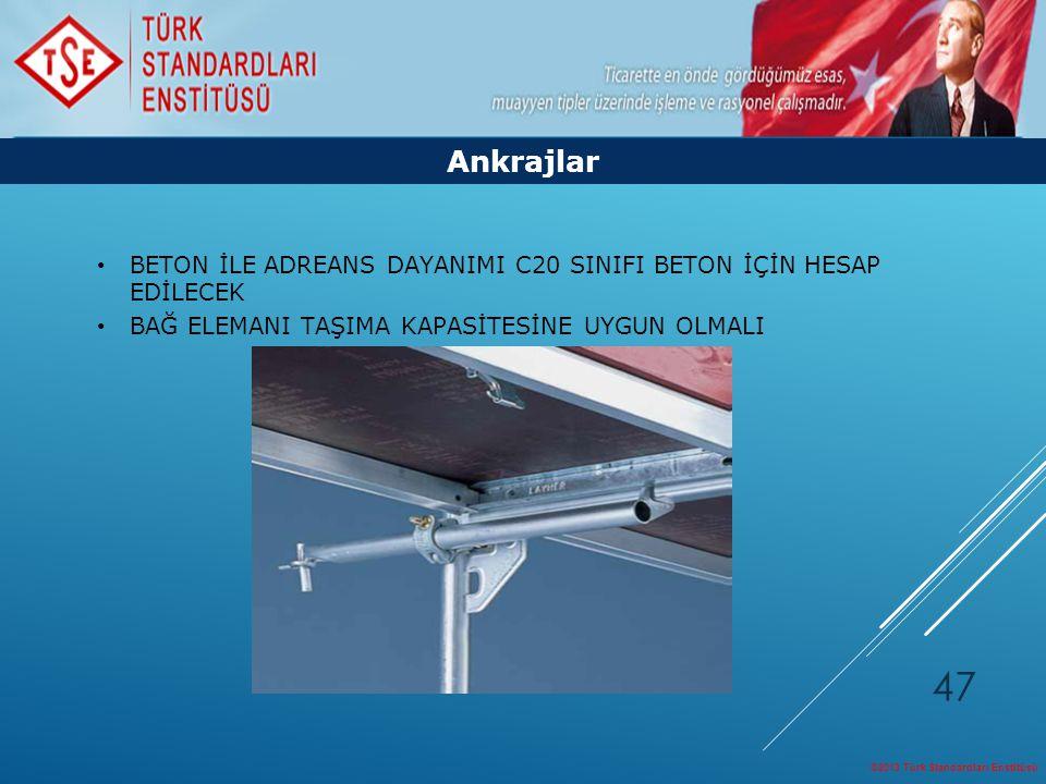 ©2013 Türk Standardları Enstitüsü 47 Ankrajlar BETON İLE ADREANS DAYANIMI C20 SINIFI BETON İÇİN HESAP EDİLECEK BAĞ ELEMANI TAŞIMA KAPASİTESİNE UYGUN O