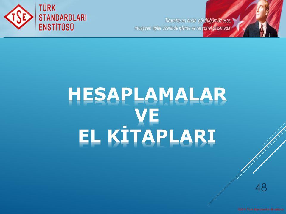 ©2013 Türk Standardları Enstitüsü 48