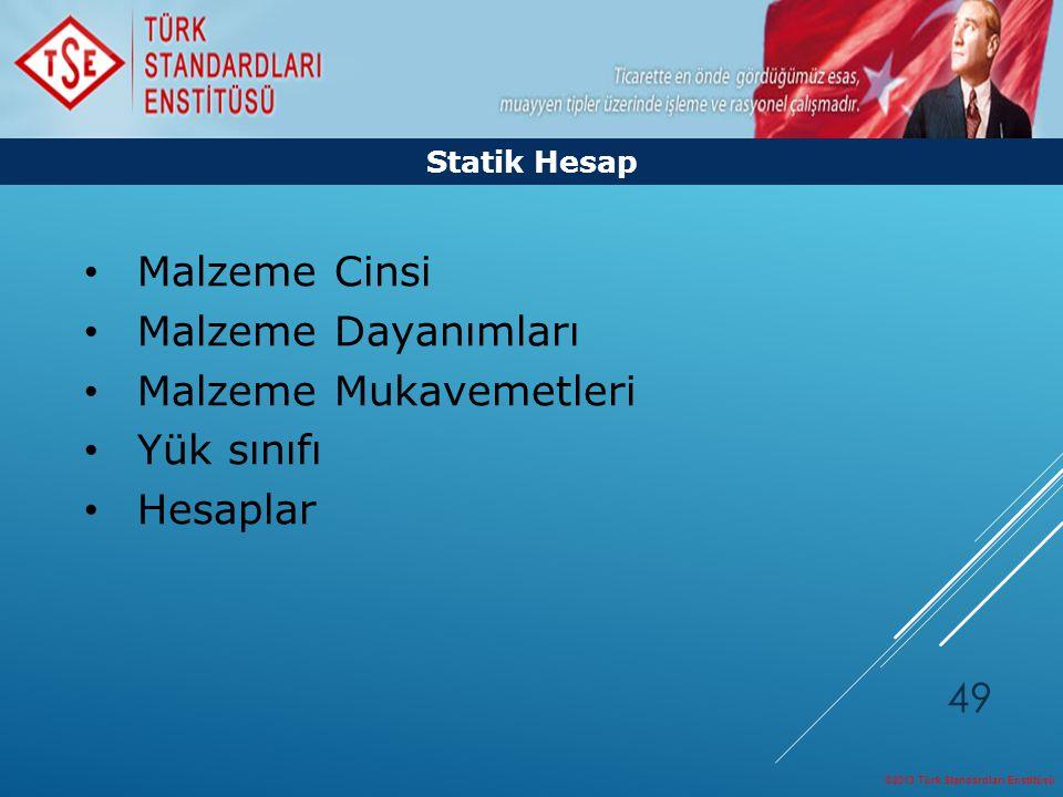 ©2013 Türk Standardları Enstitüsü 49 Malzeme Cinsi Malzeme Dayanımları Malzeme Mukavemetleri Yük sınıfı Hesaplar Statik Hesap