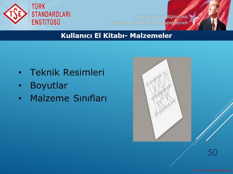 ©2013 Türk Standardları Enstitüsü 50 Teknik Resimleri Boyutlar Malzeme Sınıfları Kullanıcı El Kitabı- Malzemeler