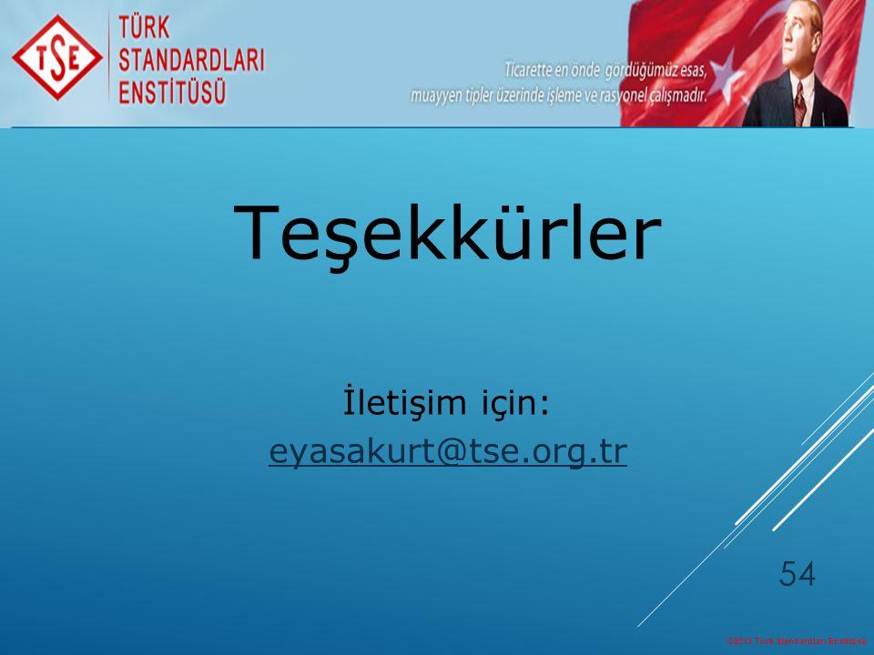 ©2013 Türk Standardları Enstitüsü 54 Teşekkürler İletişim için: eyasakurt@tse.org.tr