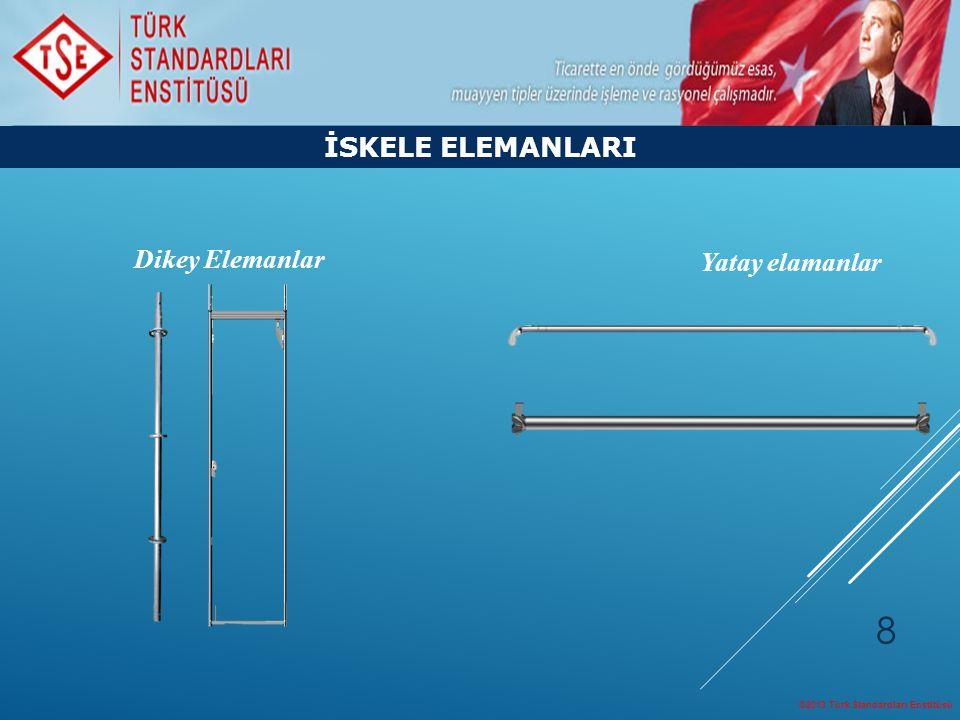 ©2013 Türk Standardları Enstitüsü 8 İSKELE ELEMANLARI Yatay elamanlar Dikey Elemanlar