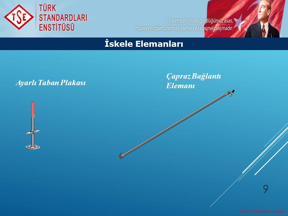©2013 Türk Standardları Enstitüsü 9 İskele Elemanları Ayarlı Taban Plakası Çapraz Bağlantı Elemanı