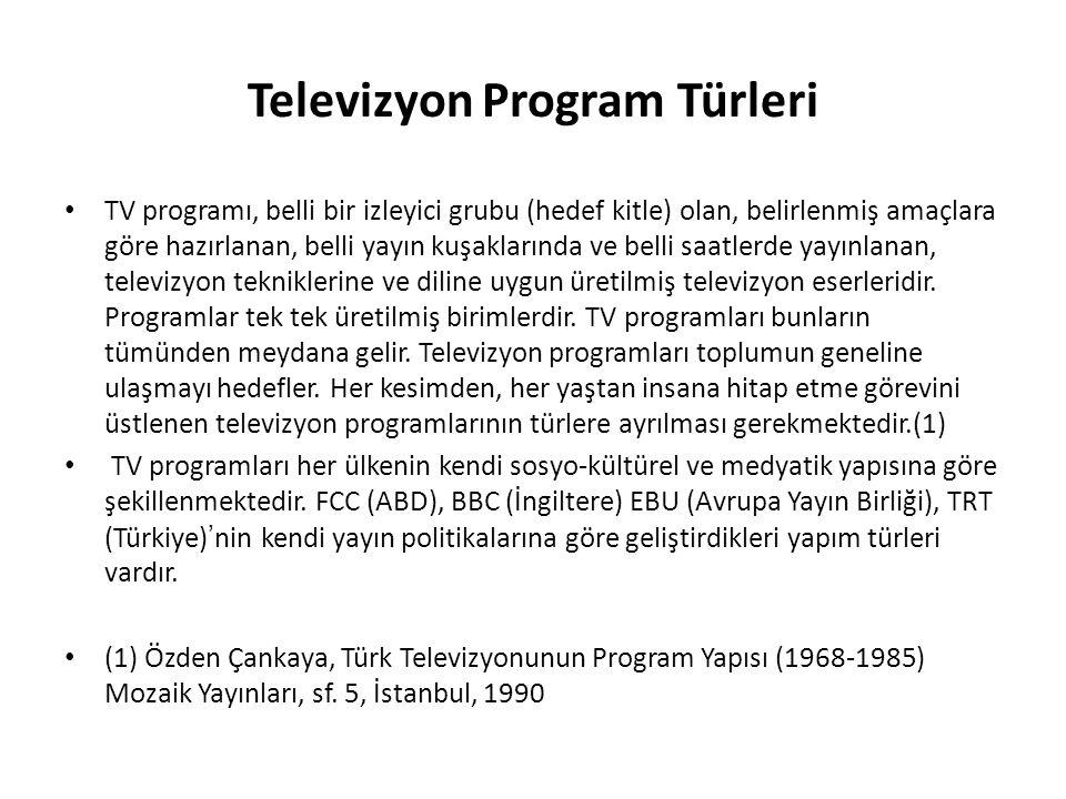 Televizyon Program Türleri TV programı, belli bir izleyici grubu (hedef kitle) olan, belirlenmiş amaçlara göre hazırlanan, belli yayın kuşaklarında ve