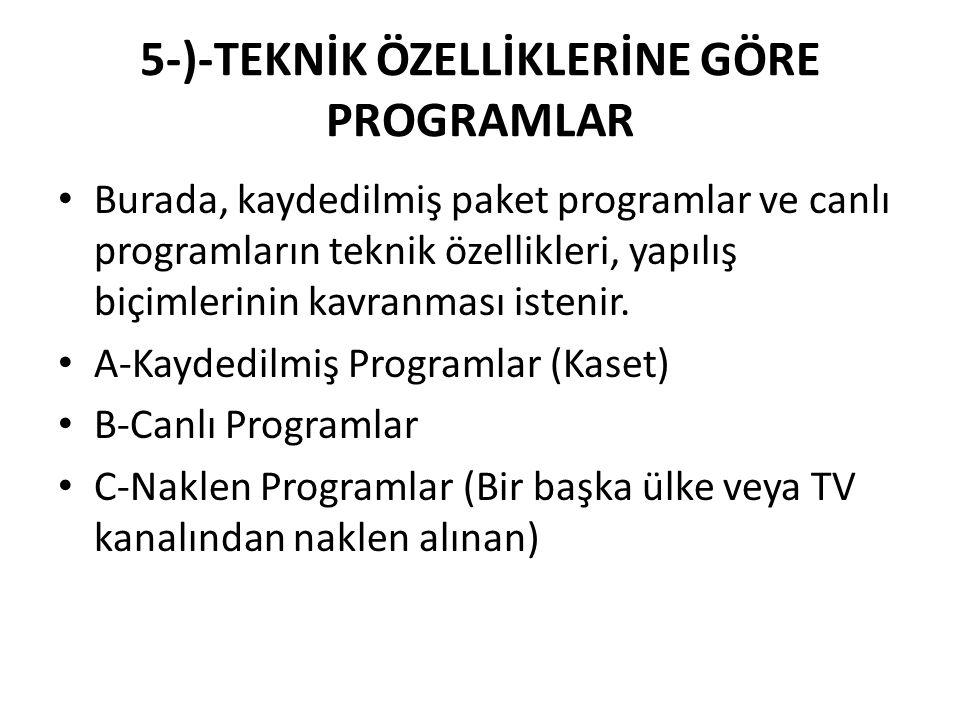 5-)-TEKNİK ÖZELLİKLERİNE GÖRE PROGRAMLAR Burada, kaydedilmiş paket programlar ve canlı programların teknik özellikleri, yapılış biçimlerinin kavranmas