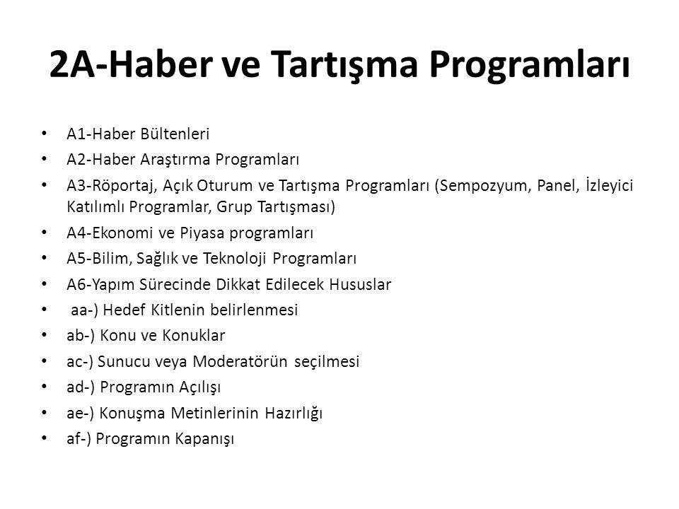 2A-Haber ve Tartışma Programları A1-Haber Bültenleri A2-Haber Araştırma Programları A3-Röportaj, Açık Oturum ve Tartışma Programları (Sempozyum, Panel