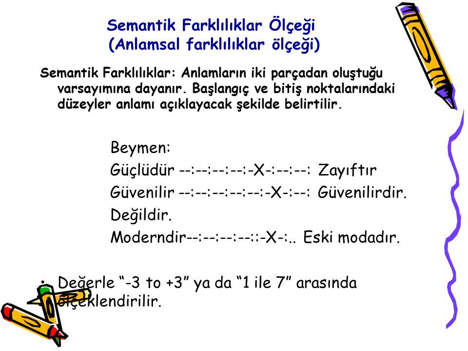 Semantik Farklılıklar Ölçeği (Anlamsal farklılıklar ölçeği) Semantik Farklılıklar: Anlamların iki parçadan oluştuğu varsayımına dayanır. Başlangıç ve