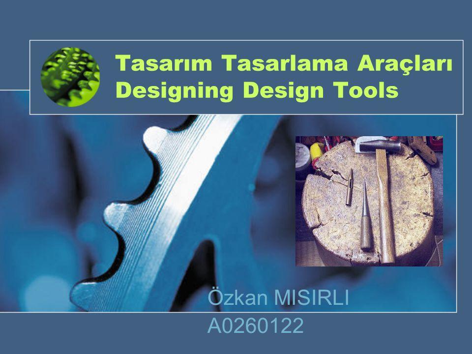 Tasarım Tasarlama Araçları Designing Design Tools Özkan MISIRLI A0260122