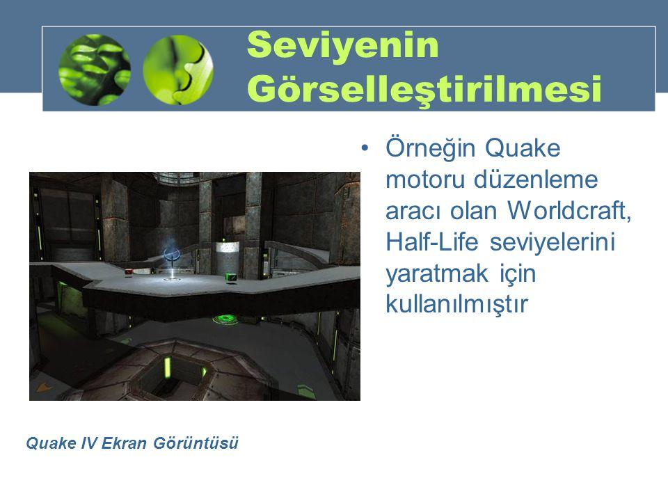 Seviyenin Görselleştirilmesi Örneğin Quake motoru düzenleme aracı olan Worldcraft, Half-Life seviyelerini yaratmak için kullanılmıştır Quake IV Ekran