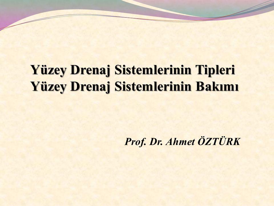 Yüzey Drenaj Sistemlerinin Tipleri Yüzey Drenaj Sistemlerinin Bakımı Prof. Dr. Ahmet ÖZTÜRK