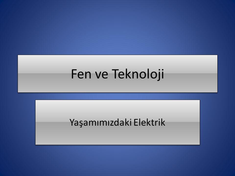 Fen ve Teknoloji Yaşamımızdaki Elektrik