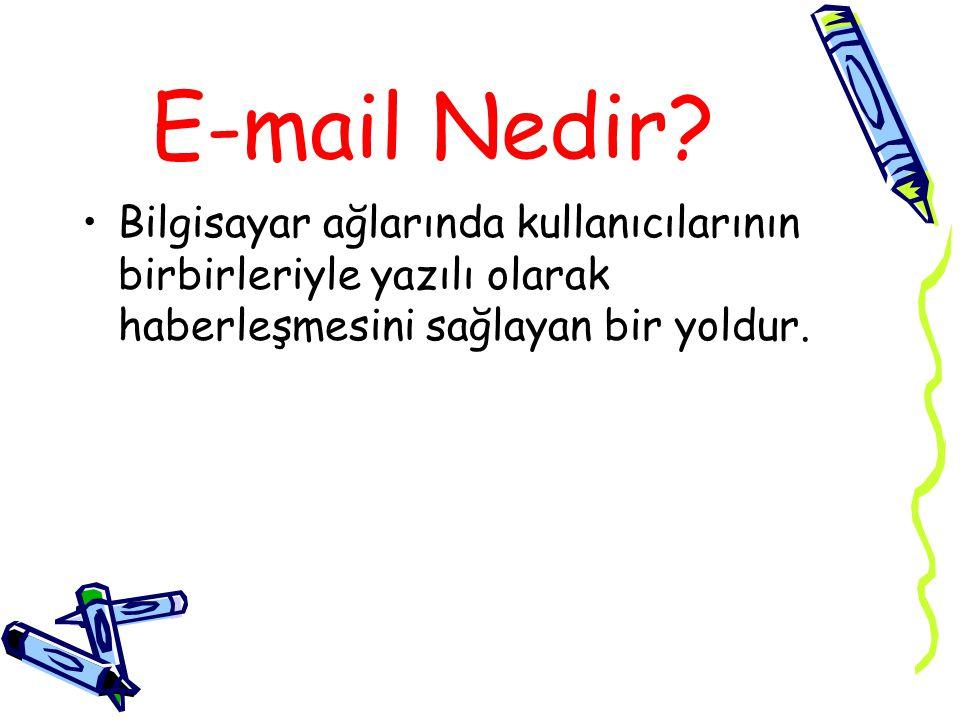E-mail Nedir? Bilgisayar ağlarında kullanıcılarının birbirleriyle yazılı olarak haberleşmesini sağlayan bir yoldur.
