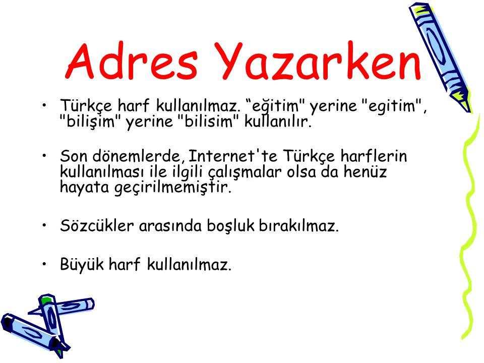 Adres Yazarken Türkçe harf kullanılmaz.