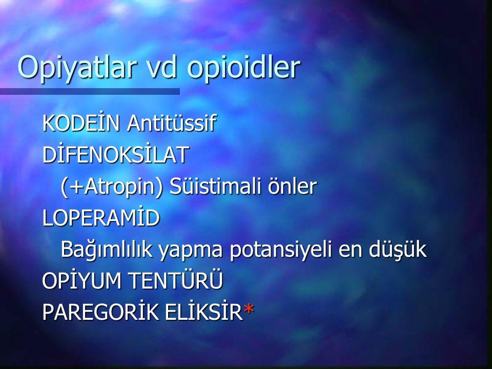 Opiyatlar vd opioidler KODEİN Antitüssif DİFENOKSİLAT (+Atropin) Süistimali önler LOPERAMİD Bağımlılık yapma potansiyeli en düşük OPİYUM TENTÜRÜ PAREG