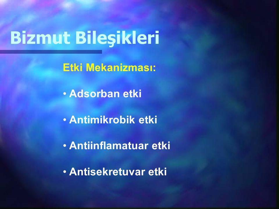 Bizmut Bileşikleri Etki Mekanizması: Adsorban etki Antimikrobik etki Antiinflamatuar etki Antisekretuvar etki