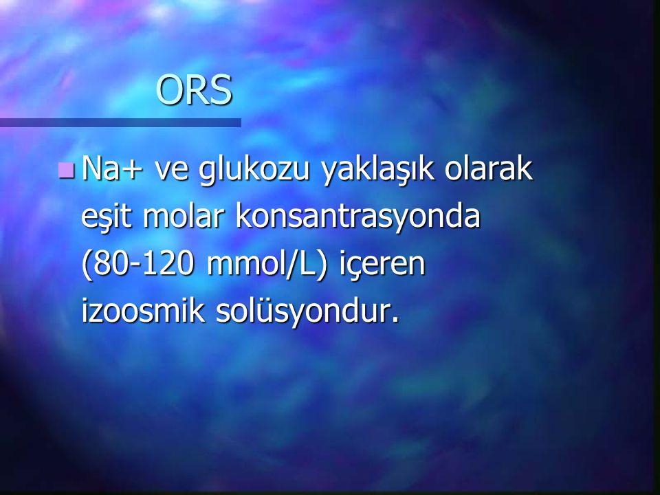 ORS Na+ ve glukozu yaklaşık olarak Na+ ve glukozu yaklaşık olarak eşit molar konsantrasyonda (80-120 mmol/L) içeren izoosmik solüsyondur.