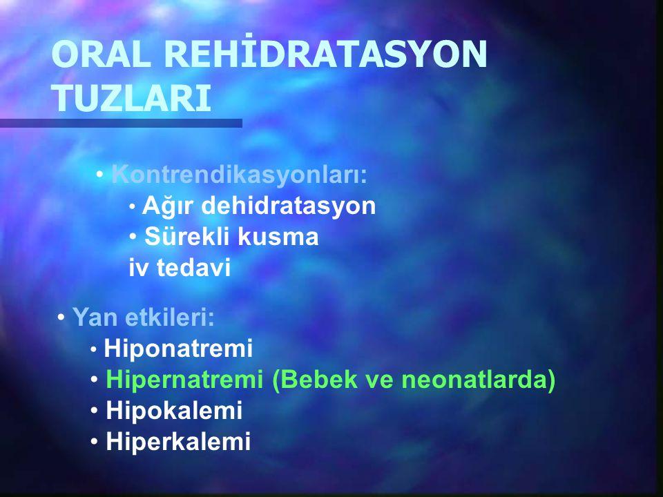 ORAL REHİDRATASYON TUZLARI Kontrendikasyonları: Ağır dehidratasyon Sürekli kusma iv tedavi Yan etkileri: Hiponatremi Hipernatremi (Bebek ve neonatlard