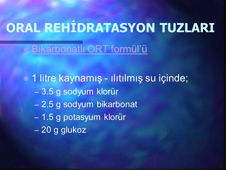 ORAL REHİDRATASYON TUZLARI Bikarbonatlı ORT formül'ü 1 litre kaynamış - ılıtılmış su içinde; – 3.5 g sodyum klorür – 2.5 g sodyum bikarbonat – 1.5 g p
