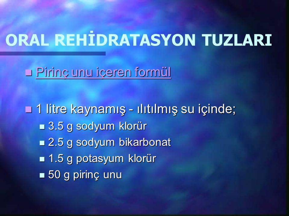 ORAL REHİDRATASYON TUZLARI Pirinç unu içeren formül Pirinç unu içeren formül 1 litre kaynamış - ılıtılmış su içinde; 1 litre kaynamış - ılıtılmış su i