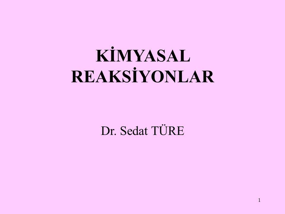 1 KİMYASAL REAKSİYONLAR Dr. Sedat TÜRE