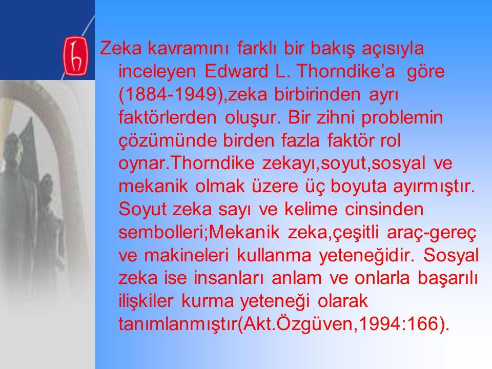 Zeka kavramını farklı bir bakış açısıyla inceleyen Edward L. Thorndike'a göre (1884-1949),zeka birbirinden ayrı faktörlerden oluşur. Bir zihni problem