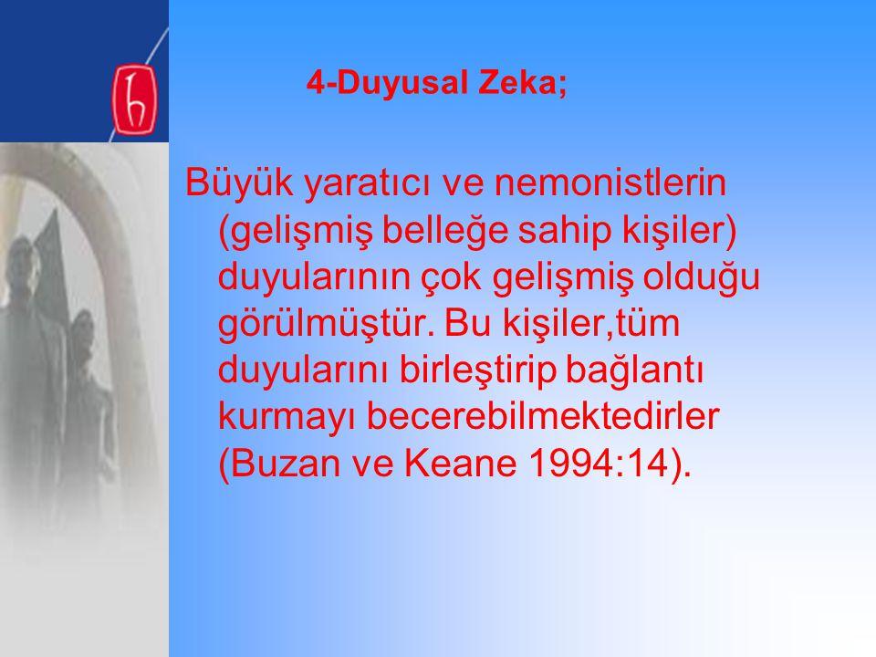 4-Duyusal Zeka; Büyük yaratıcı ve nemonistlerin (gelişmiş belleğe sahip kişiler) duyularının çok gelişmiş olduğu görülmüştür. Bu kişiler,tüm duyuların