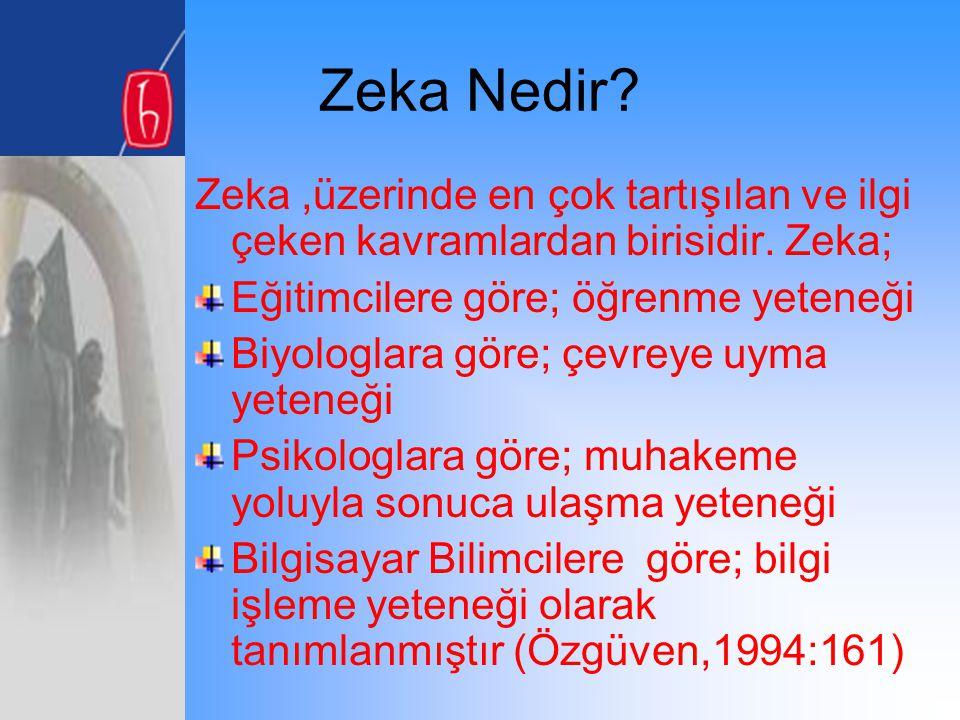Zeka Nedir? Zeka,üzerinde en çok tartışılan ve ilgi çeken kavramlardan birisidir. Zeka; Eğitimcilere göre; öğrenme yeteneği Biyologlara göre; çevreye