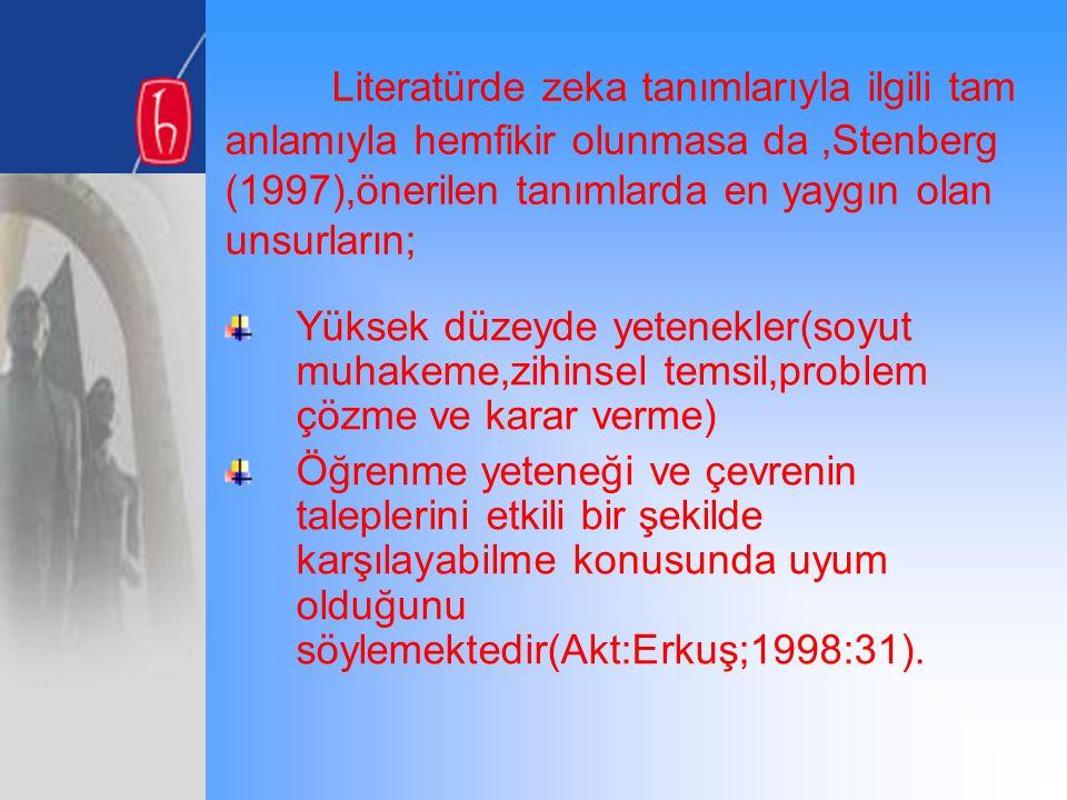 Literatürde zeka tanımlarıyla ilgili tam anlamıyla hemfikir olunmasa da,Stenberg (1997),önerilen tanımlarda en yaygın olan unsurların; Yüksek düzeyde